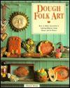 Dough Folk Art: How To Make Beautiful & Lasting Objects From Flour, Salt & Water - Cheryl Owen, Steve Tanner