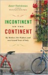 Incontinent on the Continent: My Mother, Her Walker, and Our Grand Tour of Italy - Jane Christmas