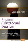 Beyond Conceptual Dualism: Beyond Conceptual Dualism - Giuseppe Vicari, John Rogers Searle