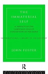 The Immaterial Self: A Defence of the Cartesian Dualist Conception of the Mind - John Foster