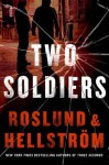 Two Soldiers - Anders Roslund, Borge Hellstrom