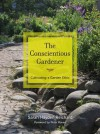 The Conscientious Gardener: Cultivating a Garden Ethic - Sarah Hayden Reichard, Peter H. Raven