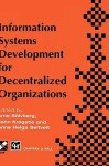 Information Systems Development for Decentralized Organization - Arne Solvberg, John Krogstie, Anne Helga Seltveit