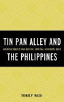 Tin Pan Alley and the Philippines: American Songs of War and Love, 1898-1946, a Resource Guide - Thomas Walsh