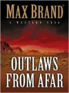 Outlaws from Afar - Max Brand