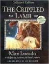 The Crippled Lamb, Collector's Edition - Max Lucado, Jenna Lucado Bishop, Sara Lucado, Liz Bonham