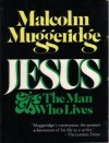 Jesus: The Man Who Lives - Malcolm Muggeridge