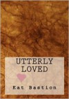 Utterly Loved - Kat Bastion