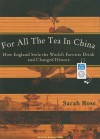 For All the Tea in China: How England Stole the World's Favorite Drink and Changed History - Sarah Rose