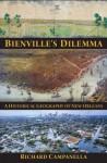 Bienvilles Dilemma: A Historical Geograph - Richard Campanella