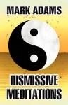 Dismissive Meditations - Mark Adams