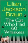 The Cat Who Had 60 Whiskers (The Cat Who... Series #29) - Lilian Jackson Braun