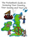 The Pocketbook Guide on Screwing Your Country, Your Society and Your Life - William Watkins, Elizabeth Watkins
