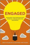 Engaged: Unleashing Your Organization's Potential Through Employee Engagement - Linda Holbeche, Geoffrey Matthews