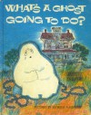 What's a Ghost Going to Do? - Jane Thayer
