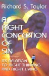 A Right Conception of Sin: Its Relation to Right Thinking and Right Living - Richard Shelley Taylor