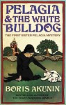 Pelagia And The White Bulldog : The First Sister Pelagia Mystery - Boris Akunin
