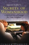 Queen Esther's Secrets of Womanhood: A Biblical Rite of Passage for Your Daughter - Ginger Garrett, Luci Swindoll