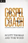 Gospel Coach: Shepherding Leaders to Glorify God - Scott Thomas, Tom Wood