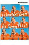 I Shouldn't Even Be Doing This: And Other Things That Strike Me as Funny - Bob Newhart
