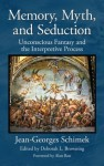 Memory, Myth, and Seduction: Unconscious Fantasy and the Interpretive Process (Psychological Issues) - Jean-Georges Schimek, Deborah L. Browning, Alan Bass