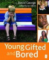Young, Gifted and Bored - David George, Ian Gilbert