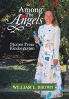 Among the Angels: Stories from Kindergarten - William L. Brown
