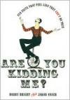 Are You Kidding Me? - Harry Bright, Jakob Anser