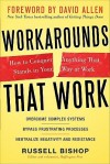 Workarounds That Work: How to Conquer Anything That Stands Iworkarounds That Work: How to Conquer Anything That Stands in Your Way at Work N Your Way at Work - Russell Bishop, David Allen