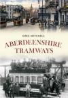 Aberdeenshire Tramways. Mike Mitchell - Mike Mitchell
