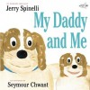 My Daddy and Me - Jerry Spinelli, Seymour Chwast