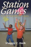 Station Games: Fun and Imaginative Pe Lessons - Maggie Carol Burk