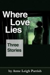 Where Love Lies - Anne Leigh Parrish