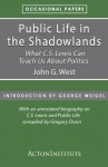 Public Life in the Shadowlands: What C.S. Lewis Can Teach Us About Politics (Occasional Papers) - John West, George Weigel