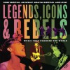 Legends, Icons & Rebels: Music That Changed the World - Robbie Robertson, Jim Guerinot, Sebastian Robertson, Jared Levine