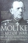 Moltke on the Art of War: Selected Writings - Helmuth Graf von Moltke, Daniel Hughes, Harry Bell