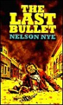 The Last Bullett - Nelson C. Nye