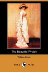 The Beautiful Wretch (Dodo Press) - William Black