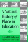 A Natural History of Place in Education - David Hutchison, David W. Orr