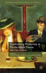 Confronting Modernity in Fin-de-Siècle France: Bodies, Minds and Gender - Christopher E. Forth, Elinor A. Accampo