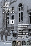 Last Chance for Justice: How Relentless Investigators Uncovered New Evidence Convicting the Birmingham Church Bombers - T.K. Thorne