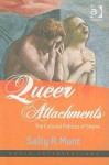 Queer Attachments: The Cultural Politics of Shame - Sally R. Munt