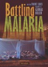 Battling Malaria: On the Front Lines against a Global Killer - Connie Goldsmith