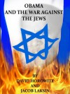 Obama and the War Against the Jews - Jacob Laksin, David Horowitz
