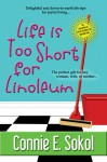 Life is Too Short For Linoleum - Connie E. Sokol