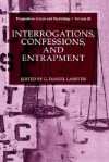 Interrogations, Confessions, and Entrapment ( perspectives in Law and Psychology Series), Vol. 20 - G. Lassiter, Elizabeth F. Loftus