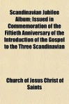 Scandinavian Jubilee Album; Issued in Commemoration of the Fiftieth Anniversary of the Introduction of the Gospel to the Three Scandinavian - The Church of Jesus Christ of Latter-day Saints