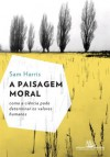 A paisagem moral - Como a ciência pode determinar os valores humanos (Portuguese Edition) - Sam Harris, Claudio Angelo