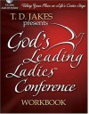 God's Leading Ladies Workbook: Taking Your Place on Life's Center Stage [With T. D. Jakes Sermons] - T.D. Jakes