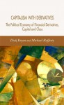 Capitalism with Derivatives: A Political Economy of Financial Derivatives, Capital and Class - Dick Bryan, Michael Rafferty